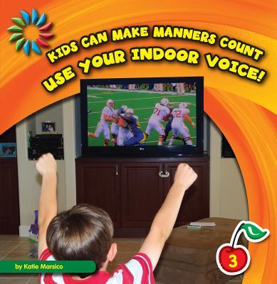 Use Your Indoor Voice! By Marsico, Katie