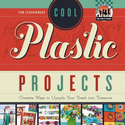 Cool Plastic Projects By Scheunemann, Pam